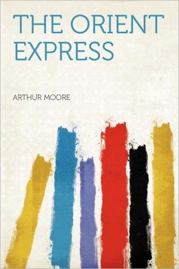 The Orient express Arthur Moore