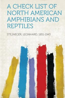 A Check List of North American Amphibians and Reptiles: -1917 Leonhard Stejneger