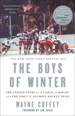 The Boys of Winter: The Untold Story of a Coach, a Dream, and the 1980 U.S. Olympic Hockey Team Wayne Coffey