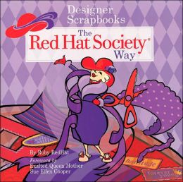 Designer Scrapbooks the Red Hat Society Way: A Guide to Chronicling Ridiculous Fun Ru|||Redhat and Sue Ellen Cooper