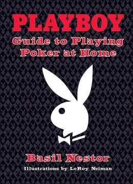 Playboy Guide to Playing Poker at Home Basil Nestor and LeRoy Neiman