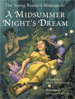 The Young Reader's Shakespeare: A Midsummer Night's Dream Adam McKeown and Antonio Javier Caparo