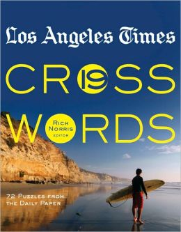 Los Angeles Times Crosswords 6: 72 Puzzles from the Daily Paper Rich Norris