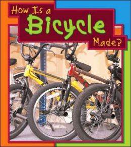 How Is a Bicycle Made? (How Are Things Made?) Angela Royston