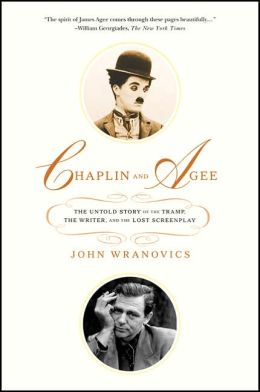 Chaplin and Agee: The Untold Story of the Tramp, the Writer, and the Lost Screenplay John Wranovics