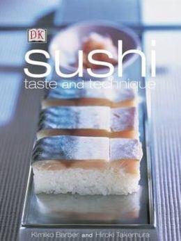Sushi: Taste and Technique. Kimiko Barber and Hiroki Takemura Kimiko Barber