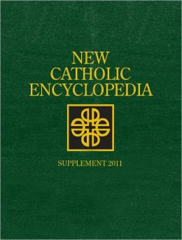 New Catholic Encyclopedia: Supplement 2011 Robert L. Fastiggi