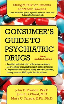 A Consumer's Guide to Psychiatric Drugs: Straight Talk for Patients and Their Families John D. Preston
