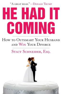 He Had It Coming: How to Outsmart Your Husband and Win Your Divorce Stacy Schneider