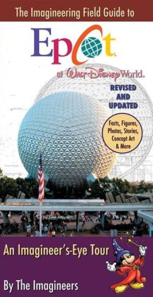 The Imagineering Field Guide to Epcot at Walt Disney World--Updated! Alex Wright and The, Imagineers
