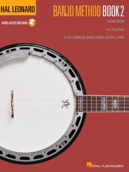 Hal Leonard Banjo Method - Book 2: For 5-String Banjo Will Schmid, Mac Robertson and Robbie Clement