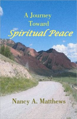 A Journey Toward Spiritual Peace Nancy A. Matthews