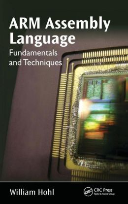 Arm assembly language fundamentals and techniques william hohl