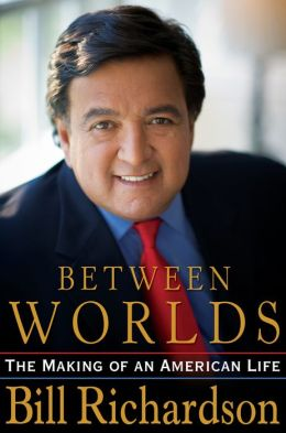 Between Worlds: The Making of an American Life Bill Richardson