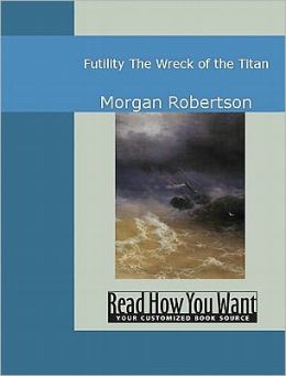 Futility: The Wreck of the Titan by Morgan Robertson ...