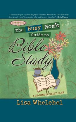 The Busy Mom S Guide To Bible Study By Lisa Whelchel