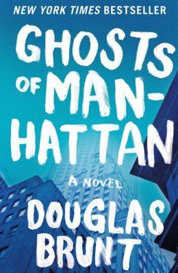 Ghosts of Manhattan: A Novel Douglas Brunt