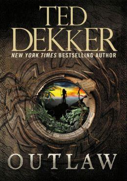 Outlaw By Ted Dekker 9781455550562 Nook Book Ebook