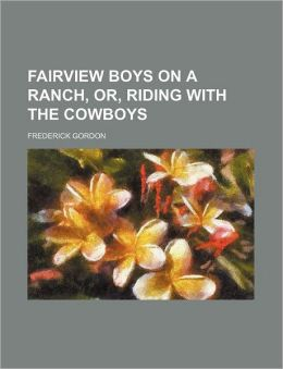 Fairview Boys on a Ranch, Or, Riding With the Cowboys Frederick Gordon
