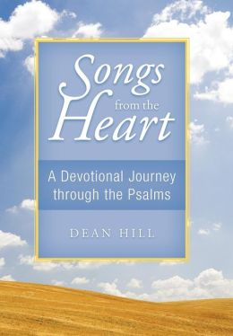 Songs from the Heart: A Devotional Journey Through the Psalms Dean Hill
