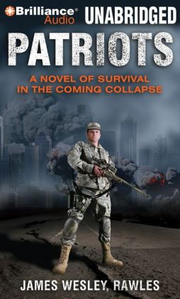 Patriots: A Novel of Survival in the Coming Collapse James Wesley Rawles and Dick Hill
