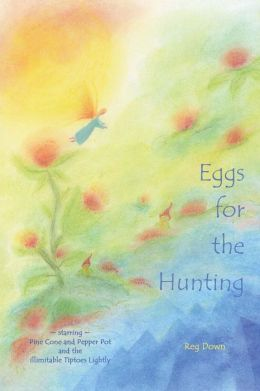 Eggs for the Hunting: starring Pine Cone and Pepper Pot and the illimitable Tiptoes Lightly Reg Down