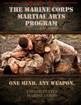 The Marine Corps Martial Arts Program The Complete Combat