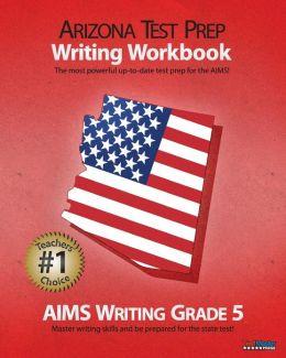 ARIZONA TEST PREP Writing Workbook AIMS Writing Grade 5 Test Master Press Arizona