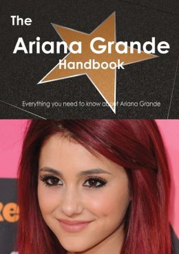 The Ariana Grande Handbook: Everything You Need to Know ...