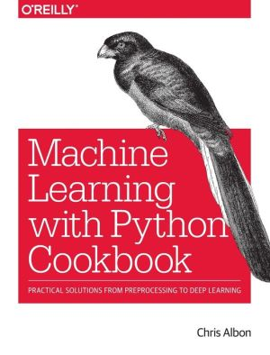 Machine Learning with Python Cookbook: Practical Solutions