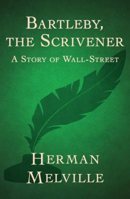 Bartleby, the Scrivener: A Story of Wall-Street by Herman Melville