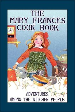 Mary Frances Cook Book Adventures Among The Kitchen