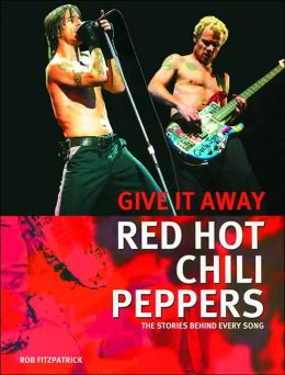 Red Hot Chili Peppers New Song : the red hot chili peppers give it away the stories behind every song by rob fitzpatrick ~ Russianpoet.info Haus und Dekorationen