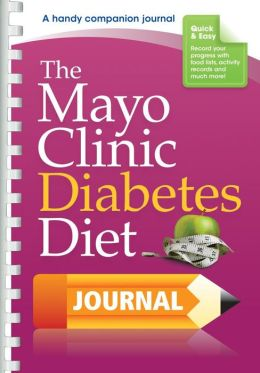 The Mayo Clinic Diabetes Diet Journal Mayo Clinic