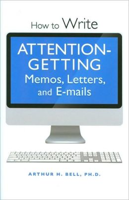 How to write attention-getting memos letters and emails