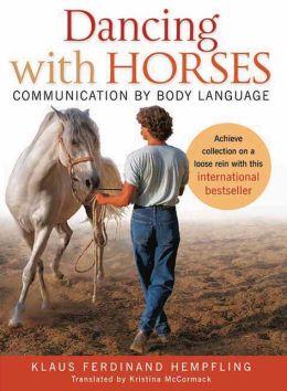 Dancing with Horses: Communication with Body Language Klaus Ferdinand Hempfling and Kristina McCormack