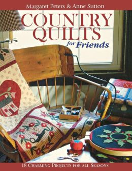 Country Quilts for Friends - Print on Demand Edition Margaret Peters