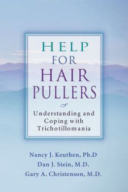 Help for Hair Pullers: Understanding and Coping with Trichotillomania Nancy Keuthen