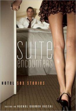 Suite Encounters: Hotel Sex Stories Rachel Kramer Bussel