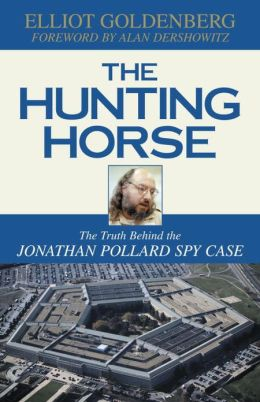 The Hunting Horse: The Truth Behind the Jonathan Pollard Spy Case Elliot Goldenberg and Alan M. Dershowitz