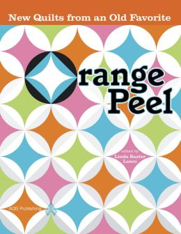 Orange Peel: New Quilts From an Old Favorite Linda Baxter Lasco