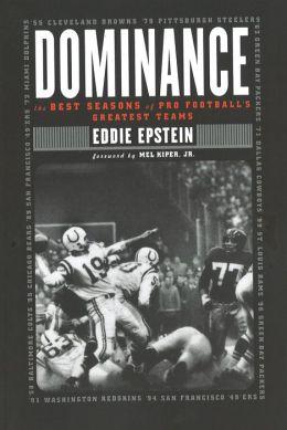 Dominance: The Best Seasons of Pro Football's Greatest Teams Eddie Epstein