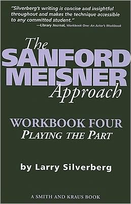 The Sanford Meisner Approach: Workbook Four, Playing the Part Larry Silverberg