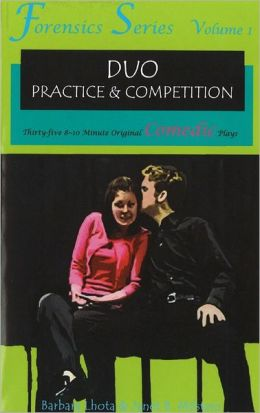 Duo Practice and Competition: 35 8-10 Minute Original Comedic Plays for Two Females (Forensics Series) Ira Brodsky, Barbara Lhota and Janet B. Milstein