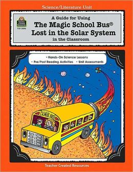 A Guide for Using The Magic School Bus Lost in the Solar ...