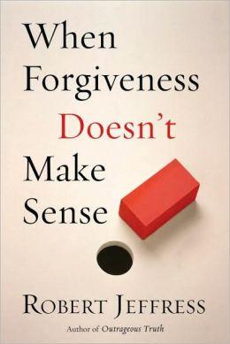 When Forgiveness Doesn't Make Sense (May 18, 2000)