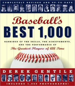 Baseball's Best 1,000: Rankings of the Skills, the Achievements and the Perfomance of the Greatest Players of All Time Derek Gentile