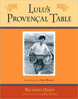 Lulu's Provencal Table: The Exuberant Food and Wine from Domaine Tempier Vineyard Richard Olney