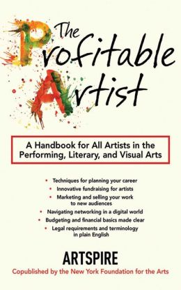 The Profitable Artist: A Handbook for All Artists in the Performing, Literary, and Visual Arts Artspire