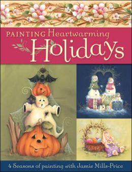 Painting Heartwarming Holidays: 4 Seasons of Painting with Jamie Mills-Price Jamie Mills-Price